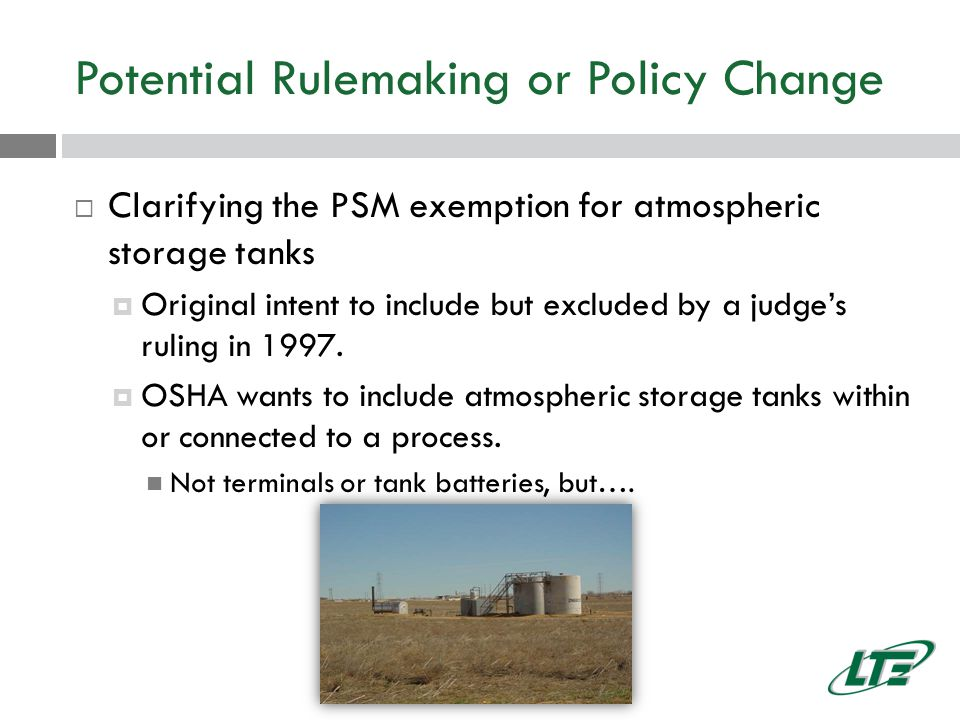 Potential Rulemaking or Policy Change  Clarifying the PSM exemption for atmospheric storage tanks  Original intent to include but excluded by a judge's ruling in 1997.