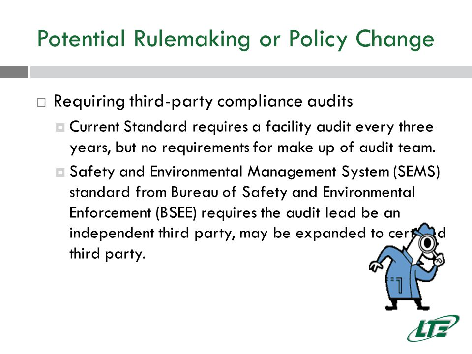 Potential Rulemaking or Policy Change  Requiring third-party compliance audits  Current Standard requires a facility audit every three years, but no requirements for make up of audit team.