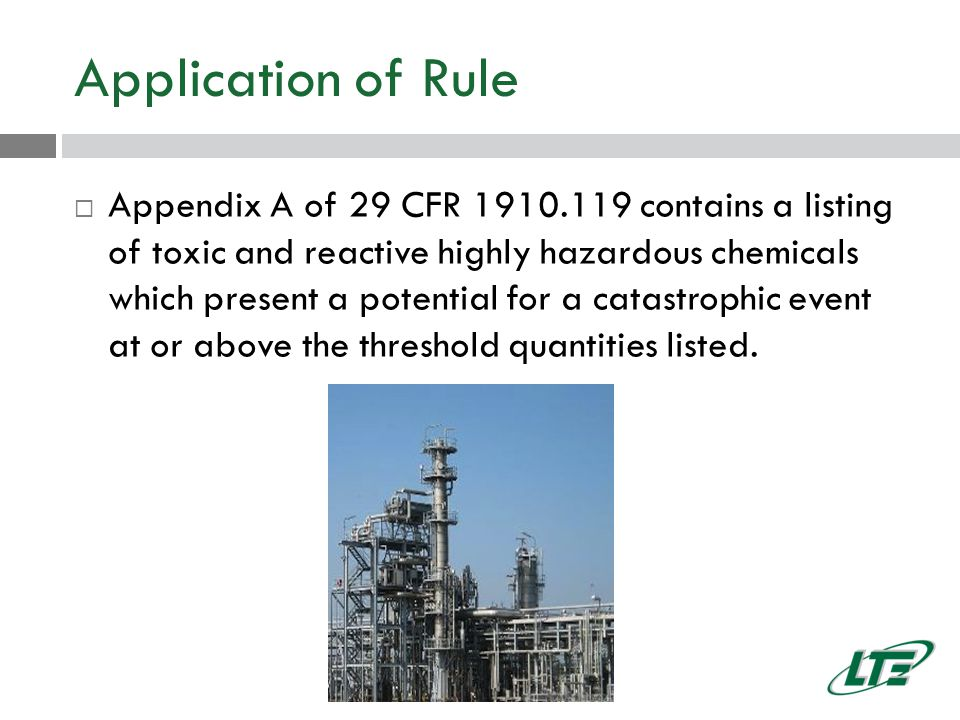 Application of Rule  Appendix A of 29 CFR 1910.119 contains a listing of toxic and reactive highly hazardous chemicals which present a potential for a catastrophic event at or above the threshold quantities listed.