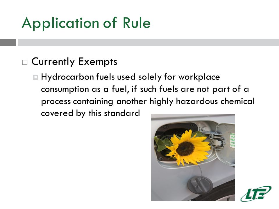 Application of Rule  Currently Exempts  Hydrocarbon fuels used solely for workplace consumption as a fuel, if such fuels are not part of a process containing another highly hazardous chemical covered by this standard