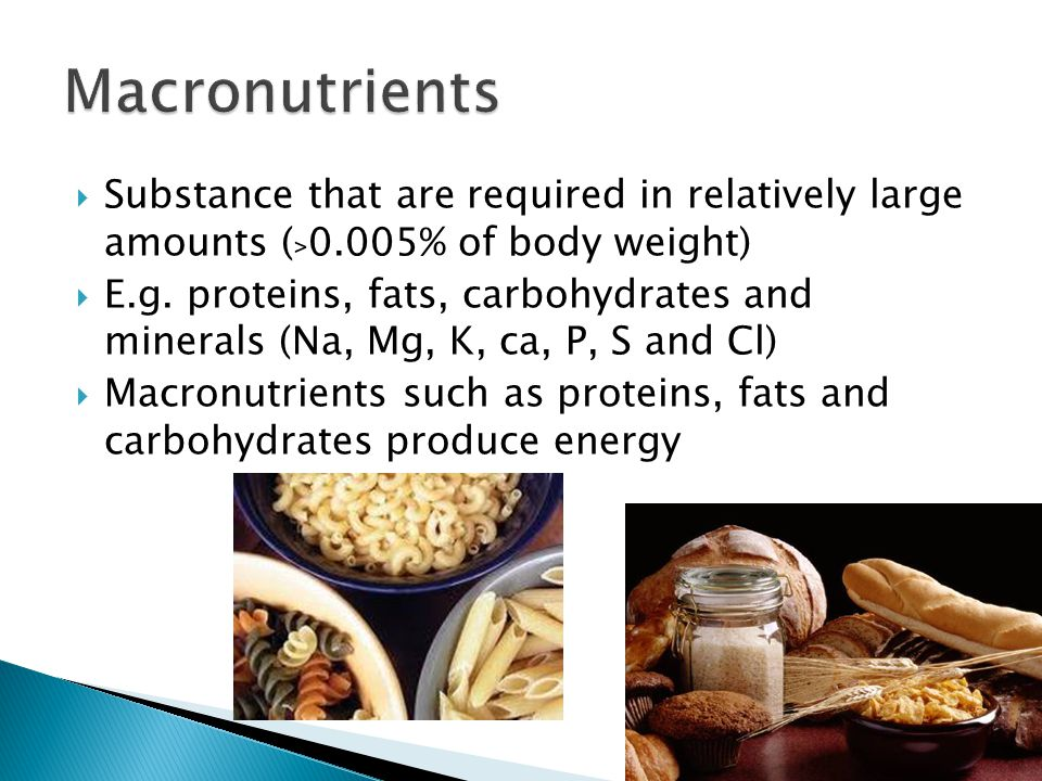  Substance that are required in relatively large amounts ( ﹥ 0.005% of body weight)  E.g.