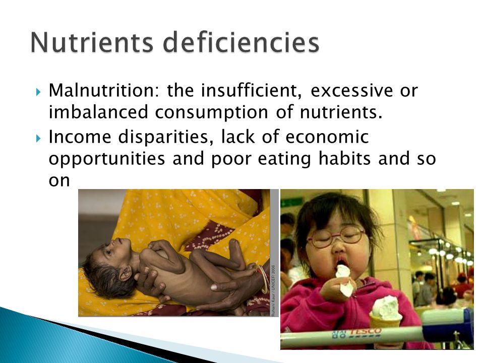  Malnutrition: the insufficient, excessive or imbalanced consumption of nutrients.