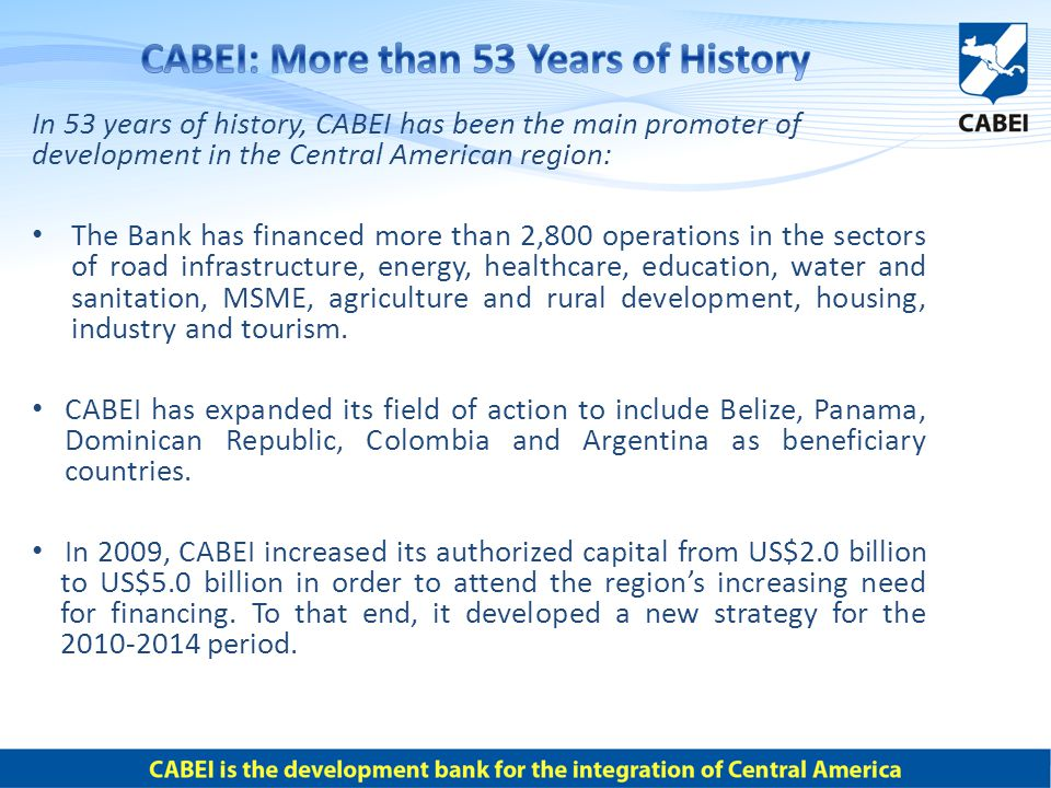 In 53 years of history, CABEI has been the main promoter of development in the Central American region: The Bank has financed more than 2,800 operatio