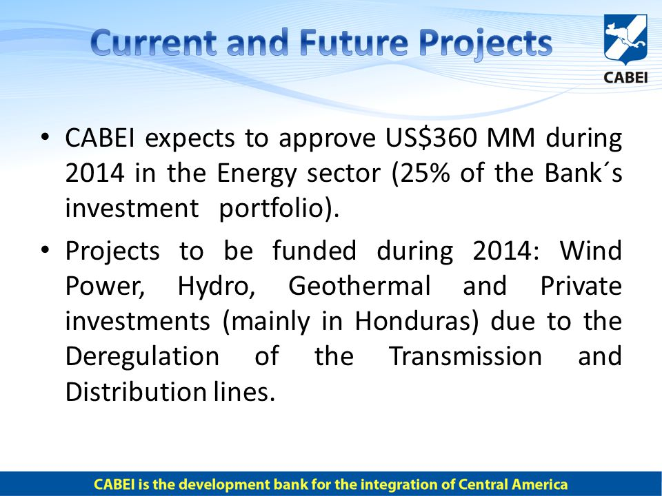 CABEI expects to approve US$360 MM during 2014 in the Energy sector (25% of the Bank´s investment portfolio).