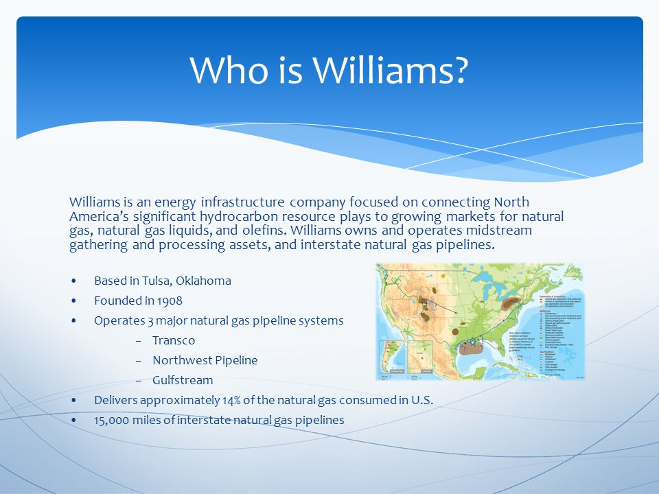 Williams is an energy infrastructure company focused on connecting North America's significant hydrocarbon resource plays to growing markets for natural gas, natural gas liquids, and olefins.