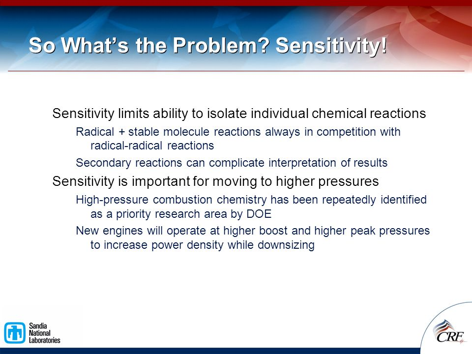So What's the Problem? Sensitivity! Sensitivity limits ability to isolate individual chemical reactions Radical + stable molecule reactions always in