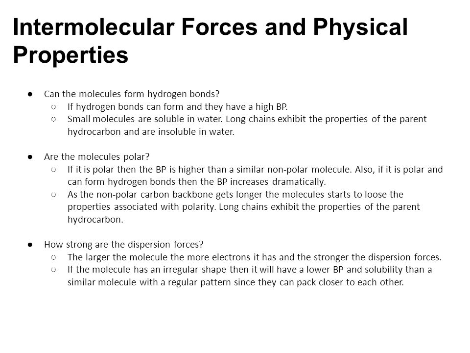 Intermolecular Forces and Physical Properties ● Can the molecules form hydrogen bonds.
