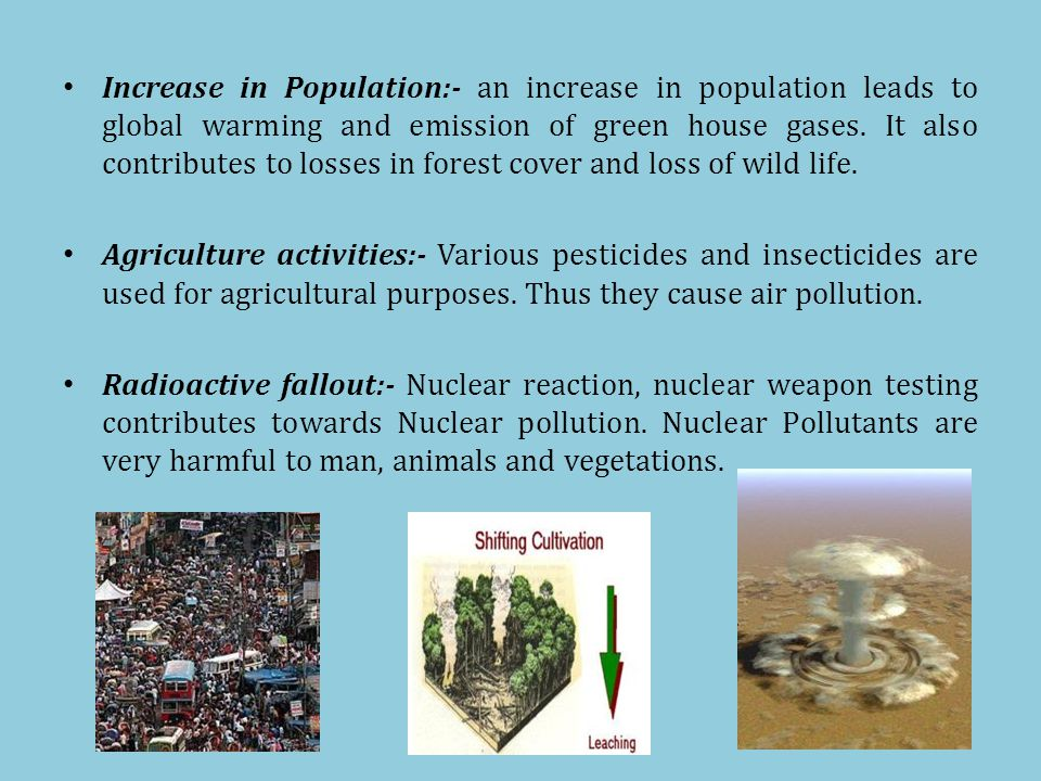 Increase in Population:- an increase in population leads to global warming and emission of green house gases.