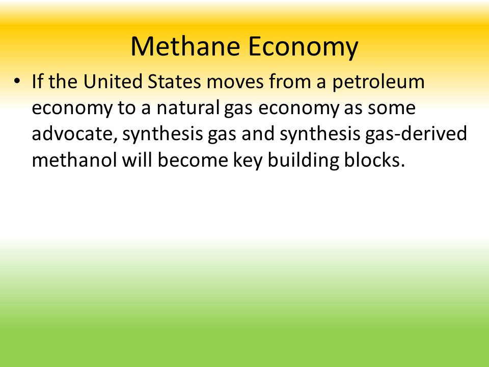 Methane Economy If the United States moves from a petroleum economy to a natural gas economy as some advocate, synthesis gas and synthesis gas-derived