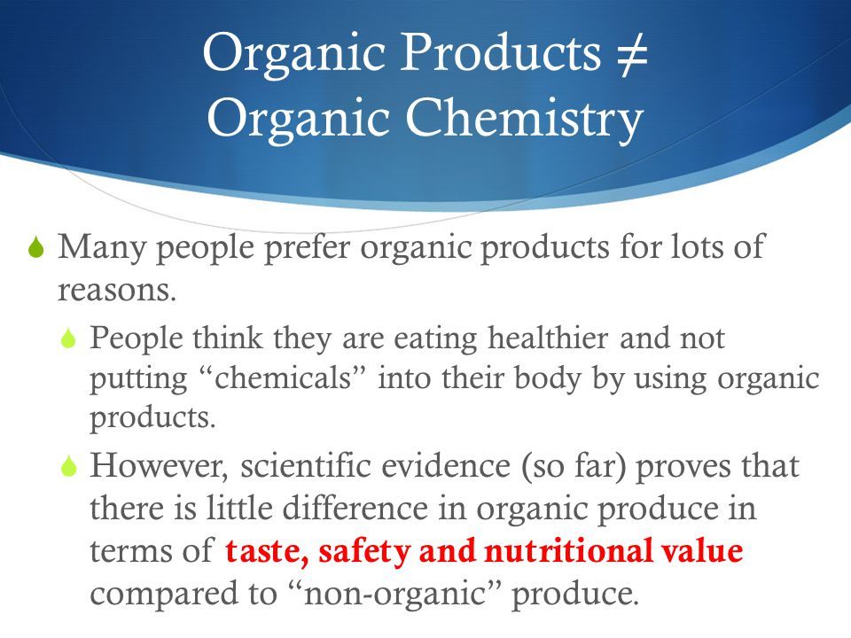 Organic Products ≠ Organic Chemistry  Many people prefer organic products for lots of reasons.