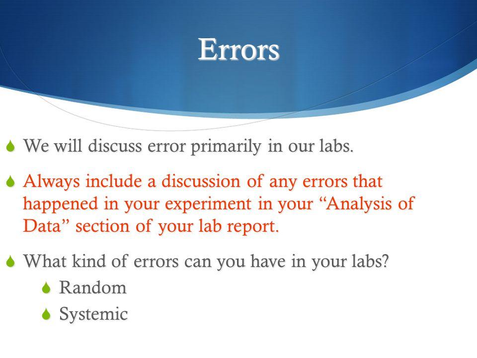 Errors  We will discuss error primarily in our labs.