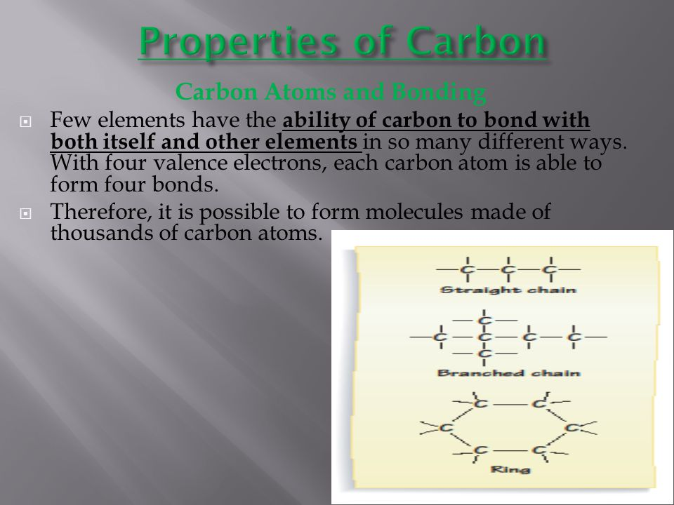 Carbon Atoms and Bonding  Few elements have the ability of carbon to bond with both itself and other elements in so many different ways. With four va