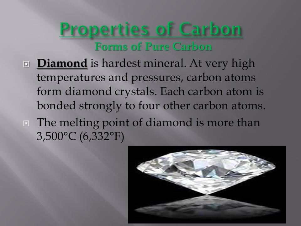 Forms of Pure Carbon  Diamond  Diamond is hardest mineral. At very high temperatures and pressures, carbon atoms form diamond crystals. Each carbon