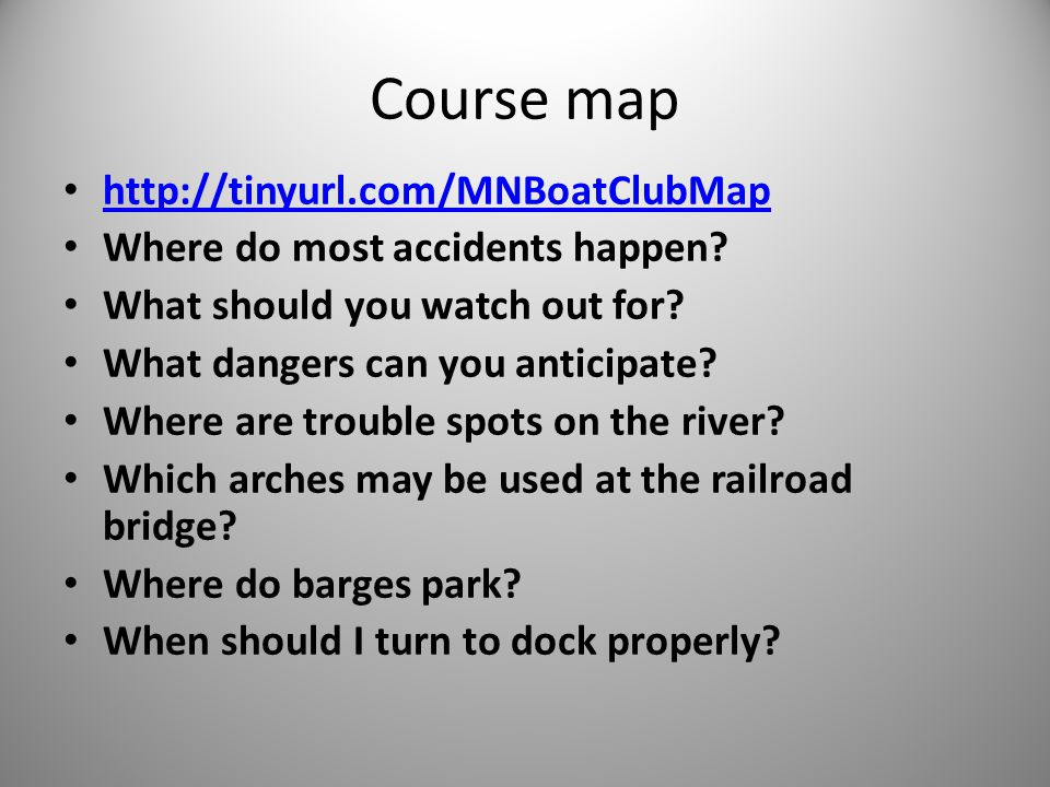 Course map http://tinyurl.com/MNBoatClubMap Where do most accidents happen? What should you watch out for? What dangers can you anticipate? Where are