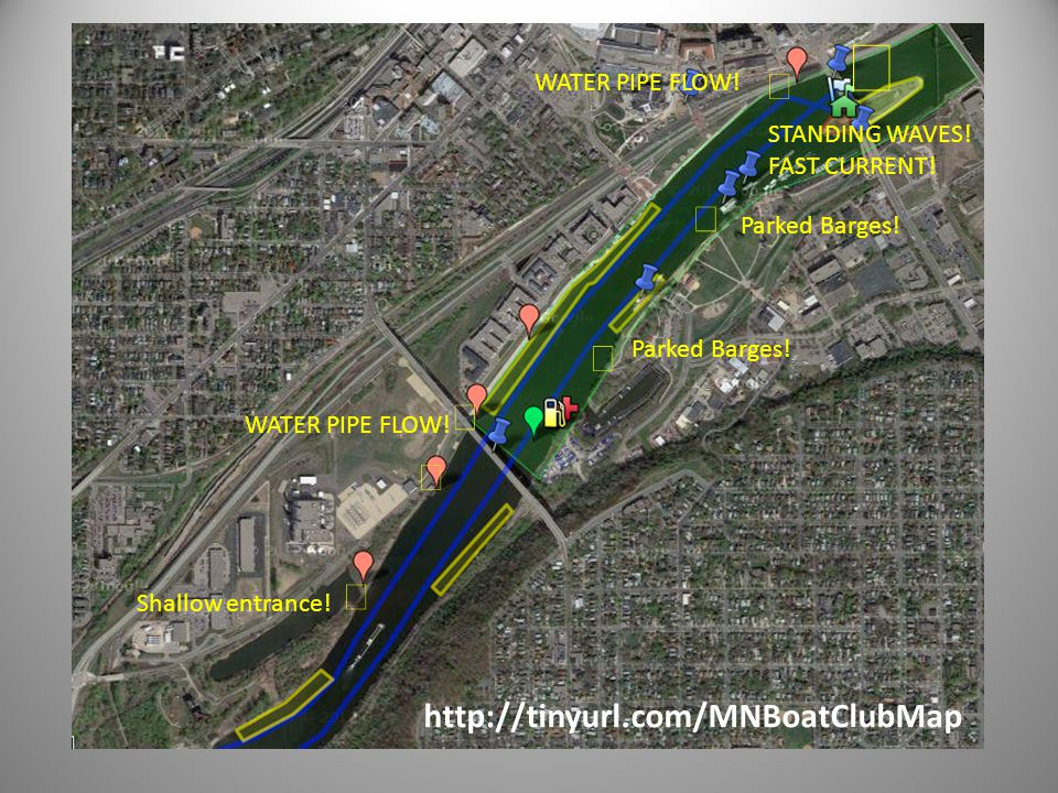 http://tinyurl.com/MNBoatClubMap STANDING WAVES! FAST CURRENT! WATER PIPE FLOW! Shallow entrance! Parked Barges!