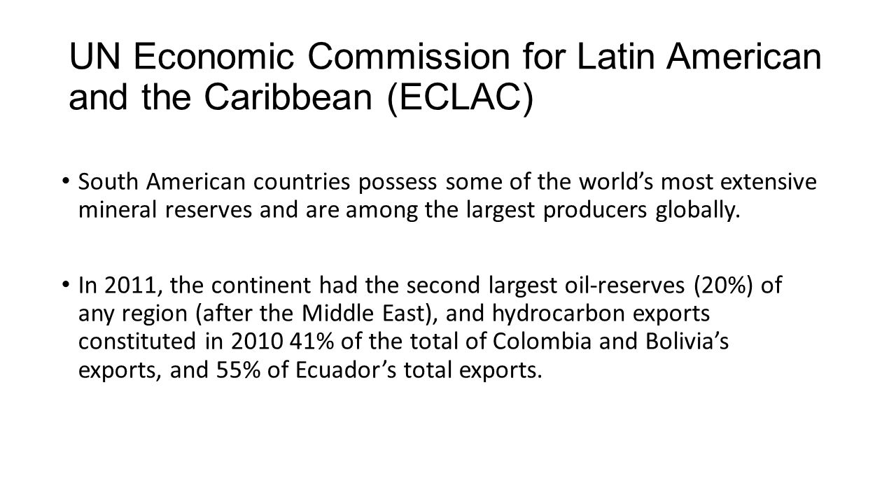 UN Economic Commission for Latin American and the Caribbean (ECLAC) South American countries possess some of the world's most extensive mineral reserv