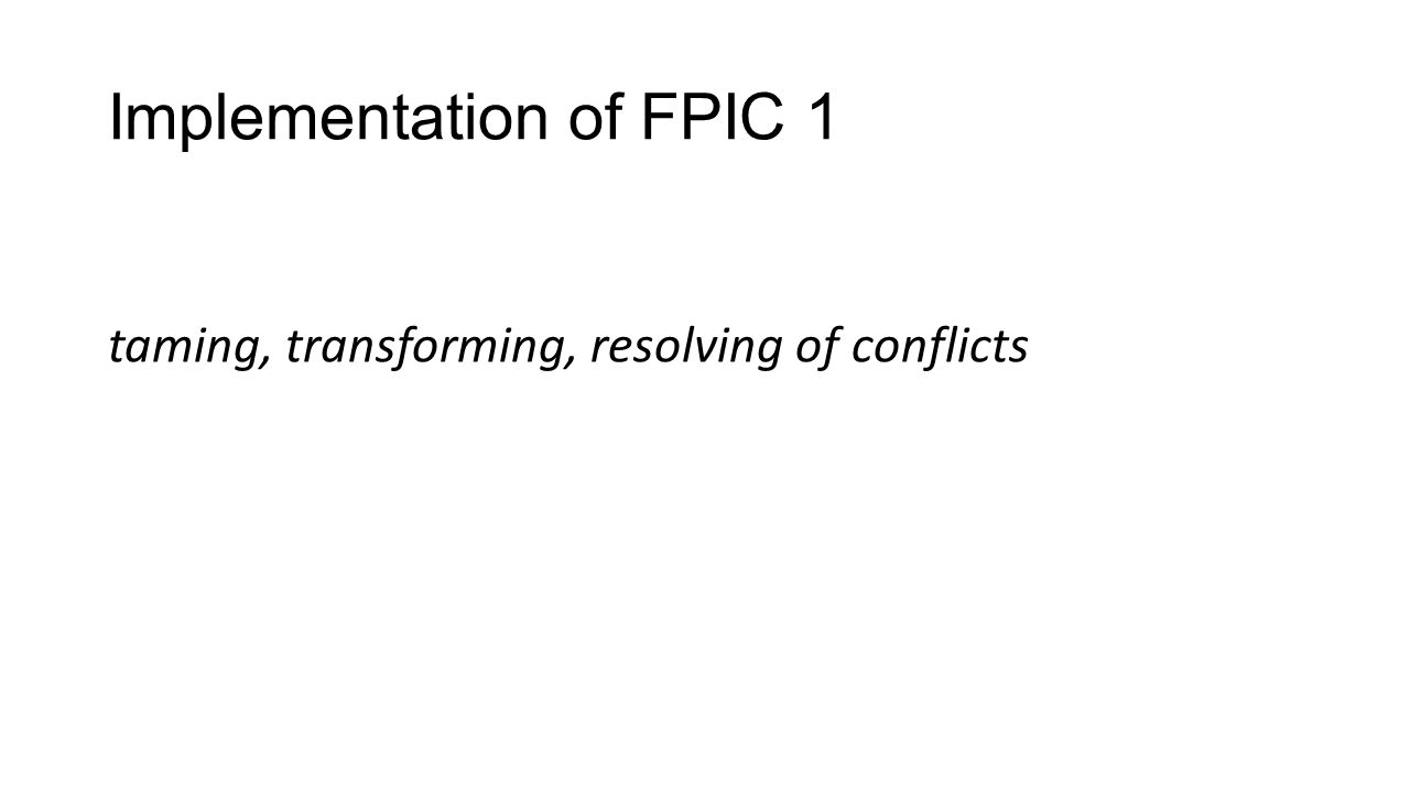Implementation of FPIC 1 taming, transforming, resolving of conflicts