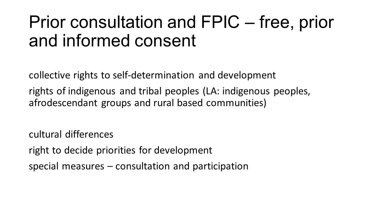Prior consultation and FPIC – free, prior and informed consent collective rights to self-determination and development rights of indigenous and tribal