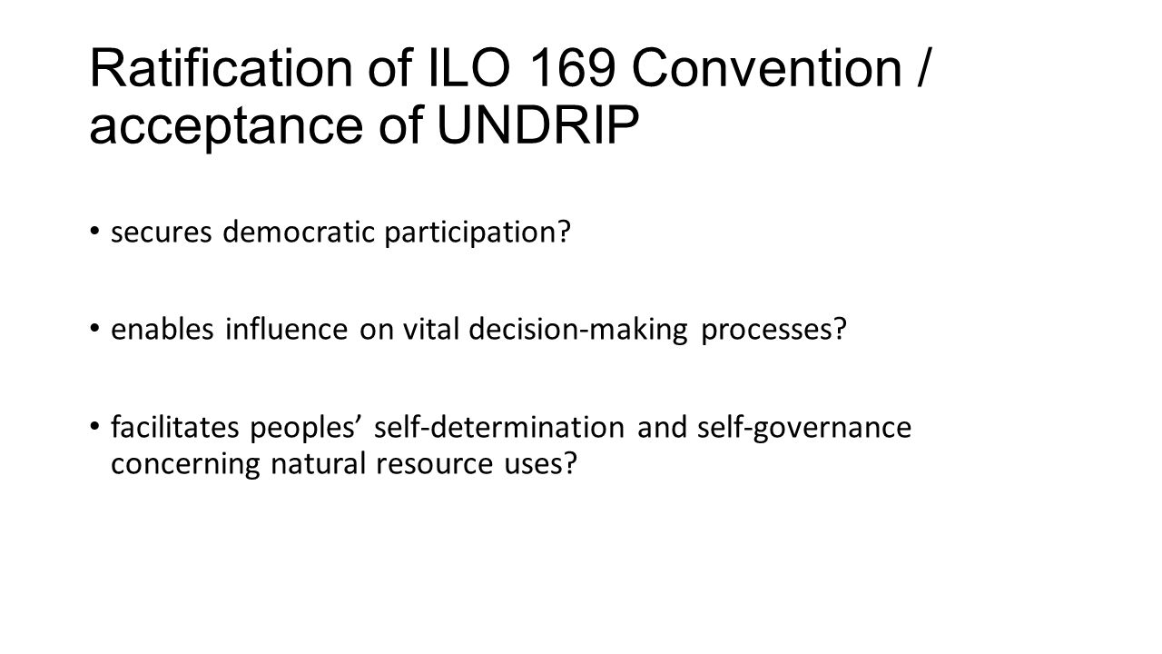 Ratification of ILO 169 Convention / acceptance of UNDRIP secures democratic participation.