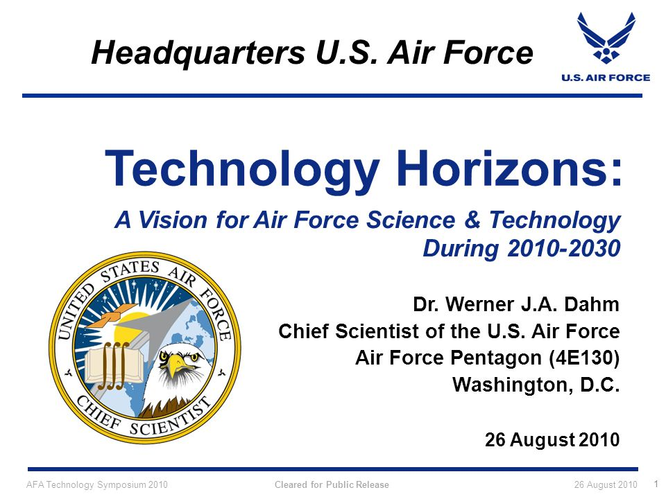 Main Take-Away Points Air Force S&T priorities span across a wide range of technical areas Technology Horizons gives the vision for key USAF S&T over next decade Growing technology areas include dramatically increased use of highly adaptable autonomous systems Fractionated composable architectures enable a new approach for high/low missions and low cost survivability Technologies for reducing fuel costs will become increasingly important e.g., airships, HWB, VAATE programs Technology Horizons is already being used to increase focus of Air Force S&T 32