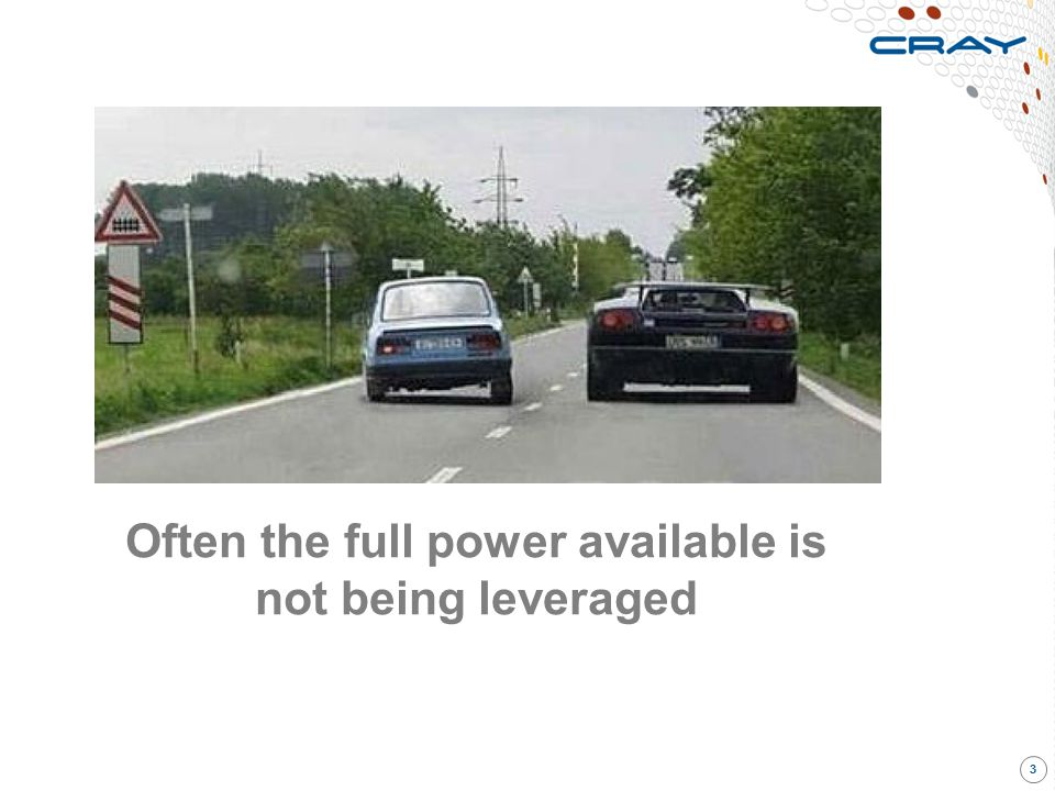 3 Often the full power available is not being leveraged