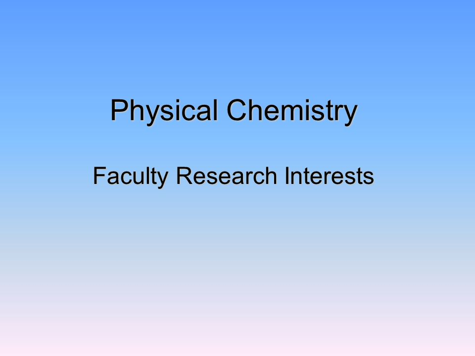 Physical Chemistry Faculty Research Interests