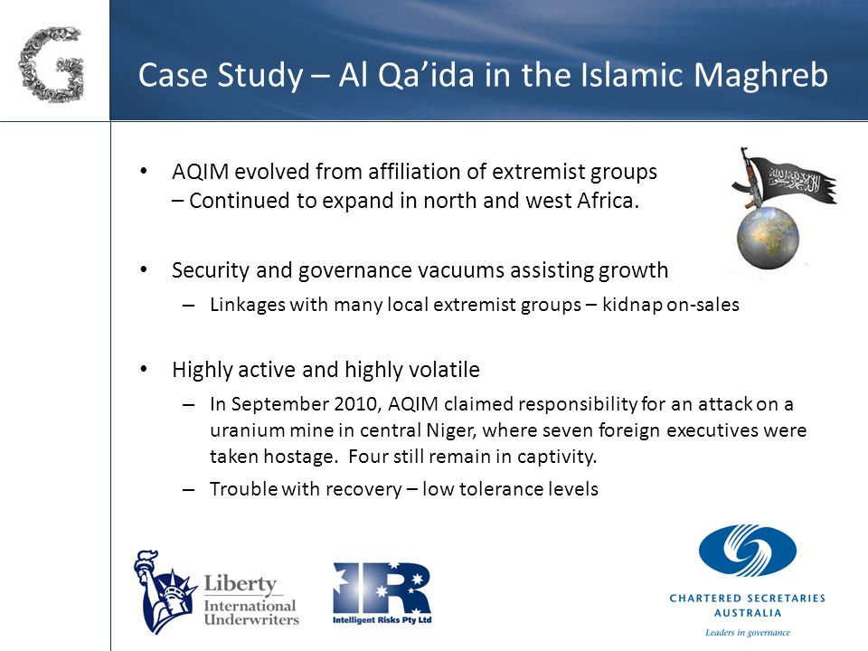 Case Study – Al Qa'ida in the Islamic Maghreb AQIM evolved from affiliation of extremist groups – Continued to expand in north and west Africa.