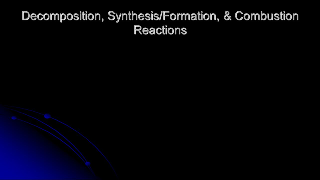 Decomposition, Synthesis/Formation, & Combustion Reactions