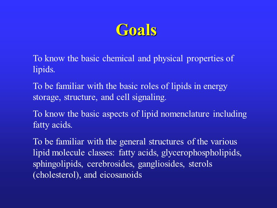 Goals To know the basic chemical and physical properties of lipids.