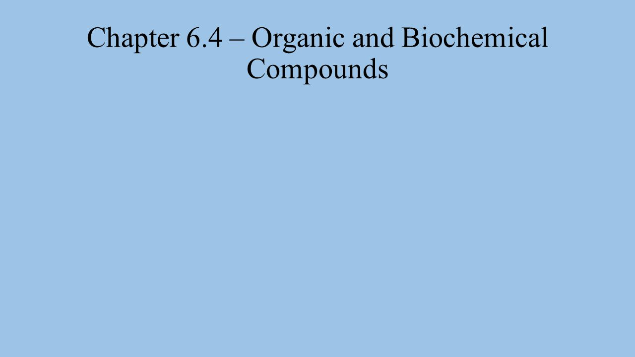 Chapter 6.4 – Organic and Biochemical Compounds