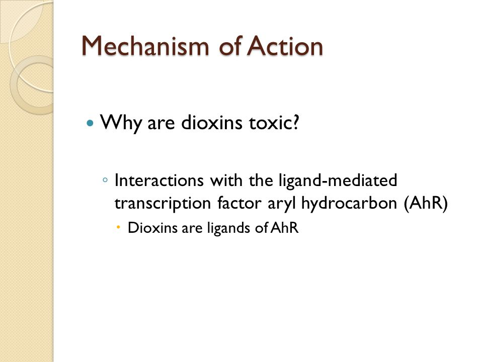 Mechanism of Action Why are dioxins toxic.