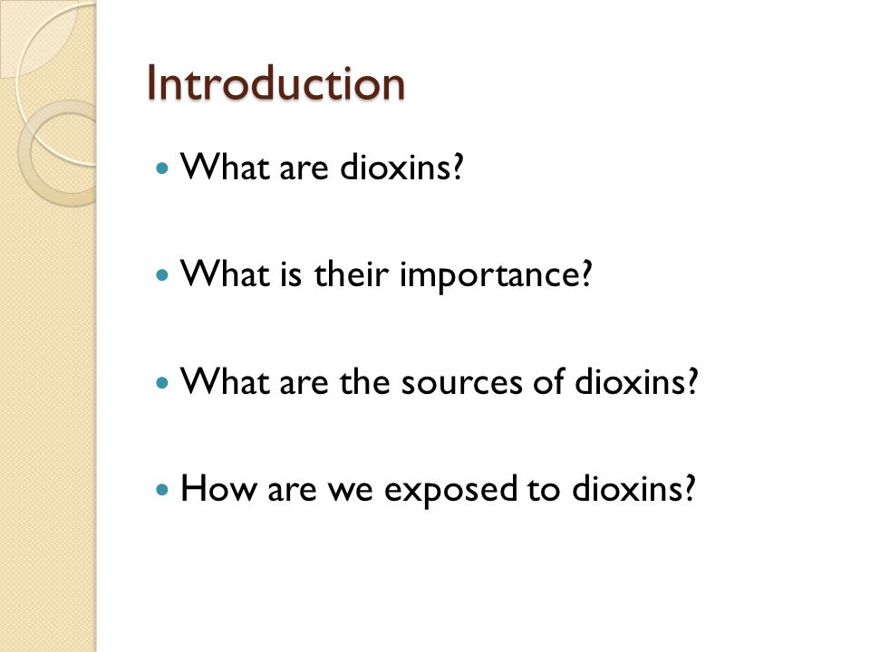 Introduction What are dioxins. What is their importance.