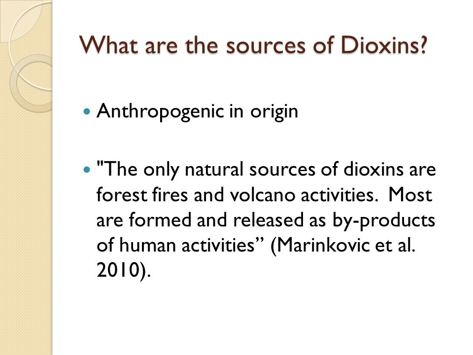 What are the sources of Dioxins.
