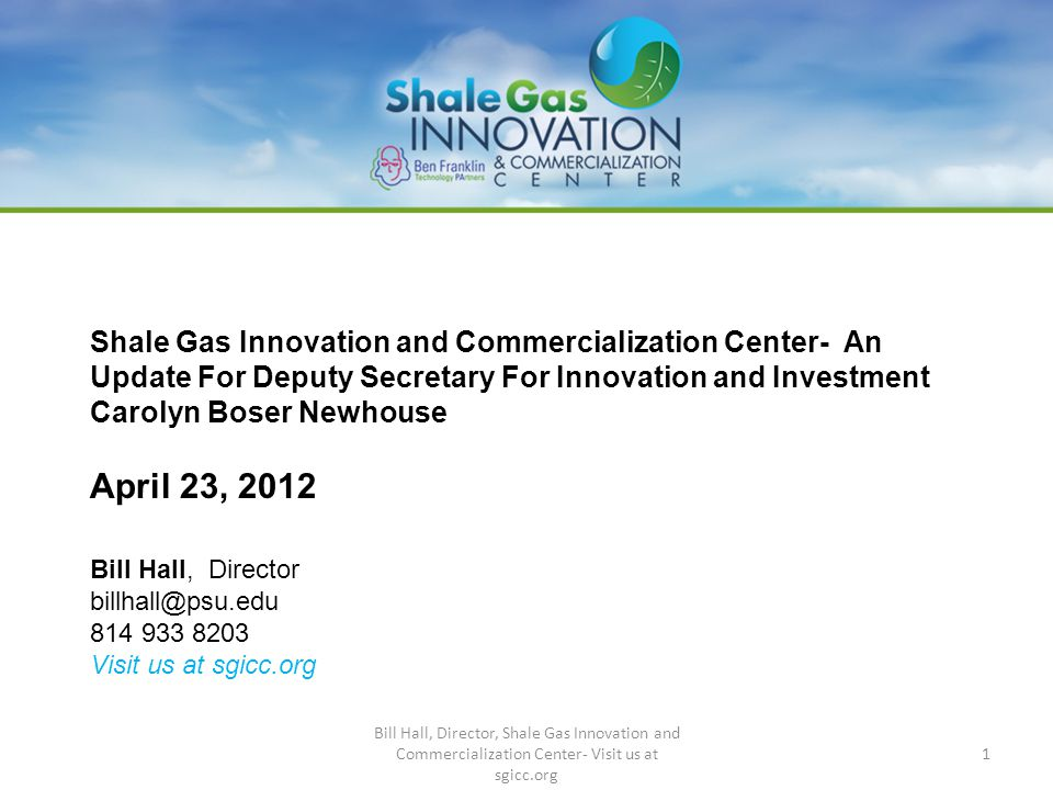 Shale Gas Innovation and Commercialization Center- An Update For Deputy Secretary For Innovation and Investment Carolyn Boser Newhouse April 23, 2012