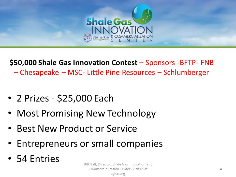 $50,000 Shale Gas Innovation Contest – Sponsors -BFTP- FNB – Chesapeake – MSC- Little Pine Resources – Schlumberger 2 Prizes - $25,000 Each Most Promi