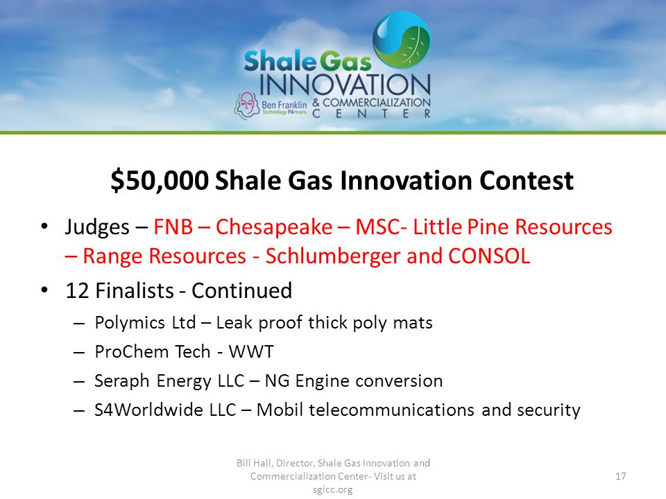 $50,000 Shale Gas Innovation Contest Judges – FNB – Chesapeake – MSC- Little Pine Resources – Range Resources - Schlumberger and CONSOL 12 Finalists -
