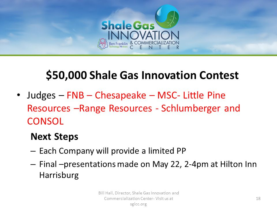 $50,000 Shale Gas Innovation Contest Judges – FNB – Chesapeake – MSC- Little Pine Resources –Range Resources - Schlumberger and CONSOL Next Steps – Ea