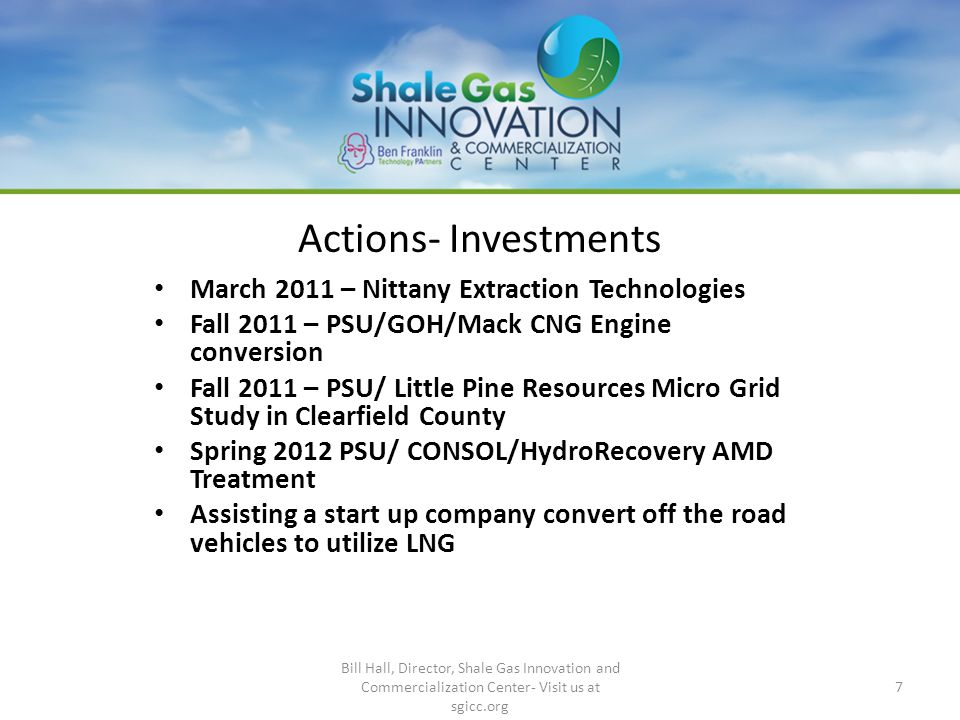 Actions- Investments March 2011 – Nittany Extraction Technologies Fall 2011 – PSU/GOH/Mack CNG Engine conversion Fall 2011 – PSU/ Little Pine Resource
