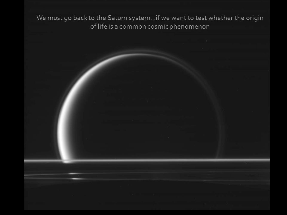 We must go back to the Saturn system...if we want to test whether the origin of life is a common cosmic phenomenon
