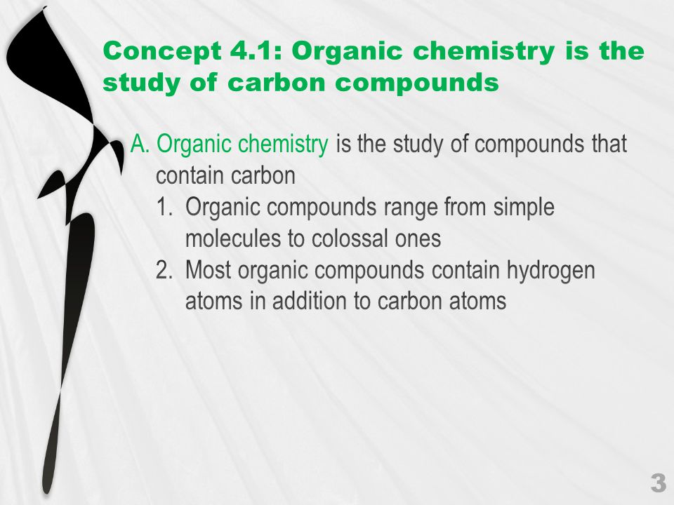 Concept 4.1: Organic chemistry is the study of carbon compounds 3