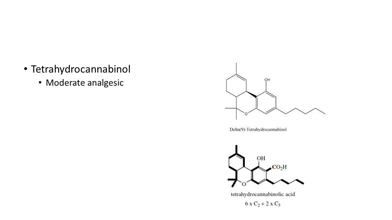 Tetrahydrocannabinol Moderate analgesic
