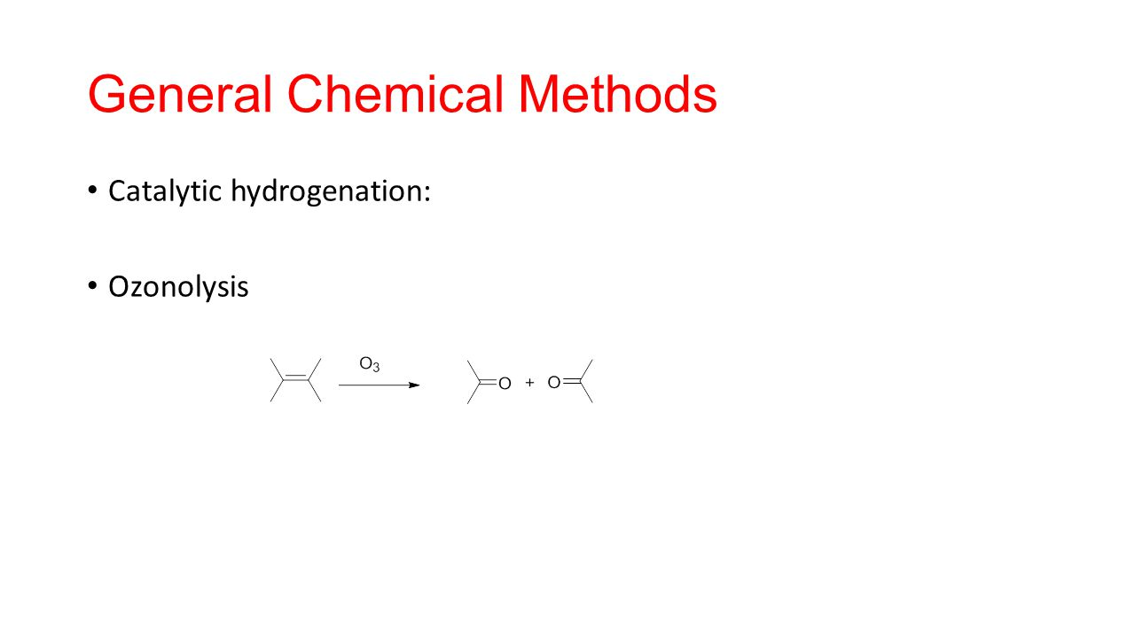 General Chemical Methods Catalytic hydrogenation: Ozonolysis