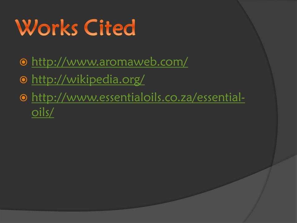  http://www.aromaweb.com/ http://www.aromaweb.com/  http://wikipedia.org/ http://wikipedia.org/  http://www.essentialoils.co.za/essential- oils/ http://www.essentialoils.co.za/essential- oils/
