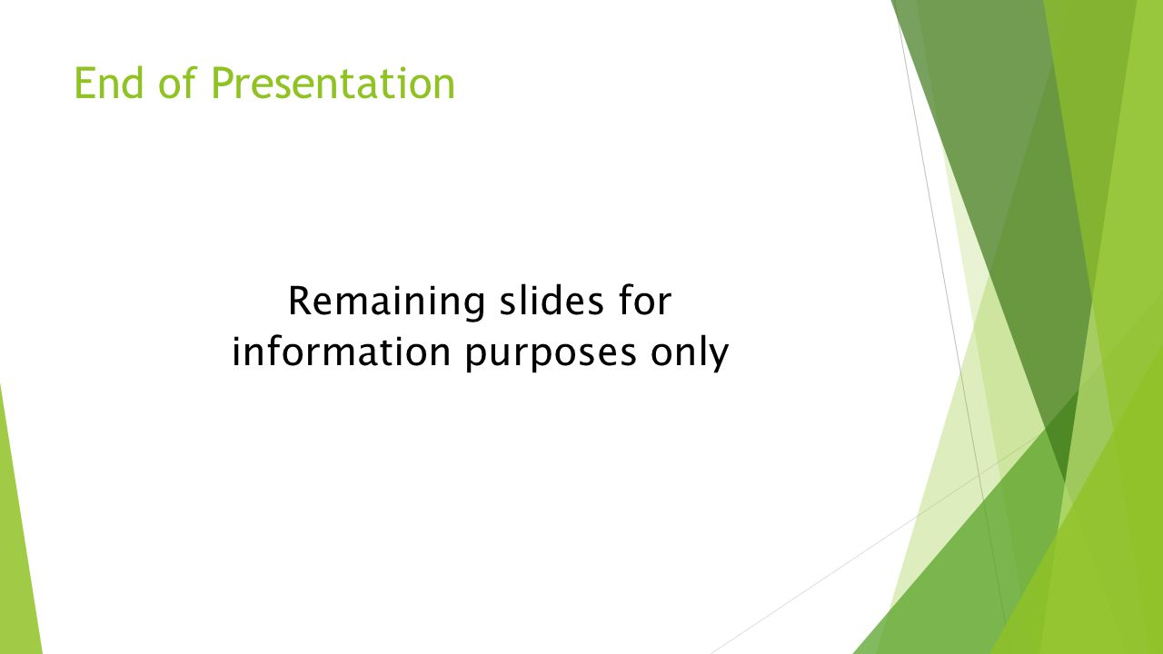 End of Presentation Remaining slides for information purposes only