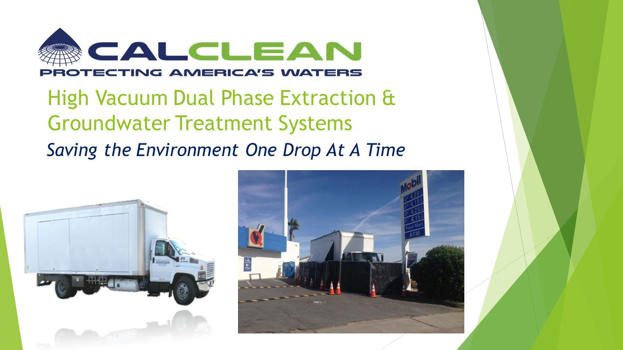 High Vacuum Dual Phase Extraction & Groundwater Treatment Systems Saving the Environment One Drop At A Time