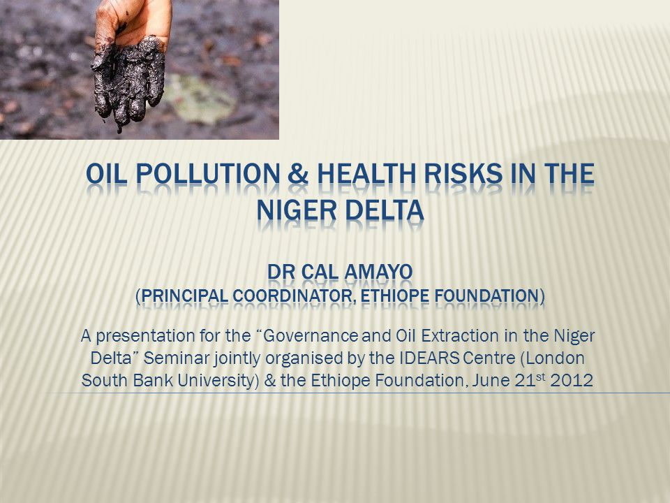 Analysis of the United Nations Environmental Program (UNEP) Report 2011 on environmental assessment of Ogoni Land Extrapolate of the health hazards resulting from the oil extraction in Niger delta Examination of Benzene pollution incident in water (and air) as the distinctly main the true main health risk to Niger Delta residents Presentation of remedial solutions the health hazards identified.