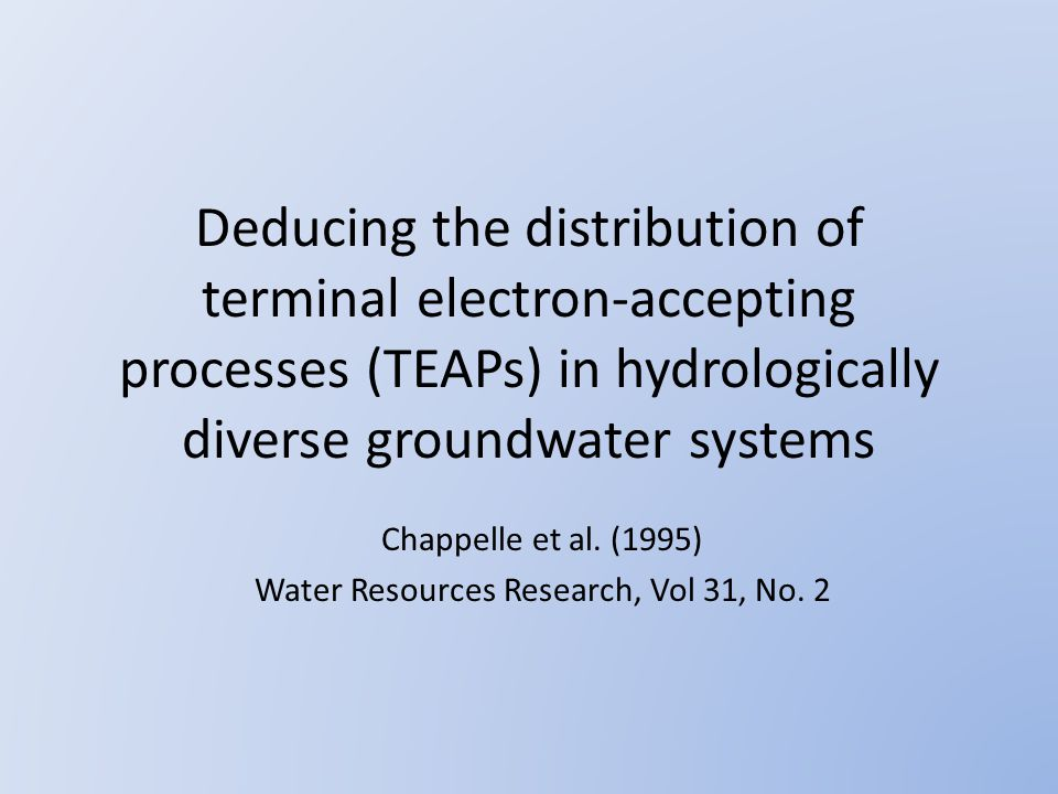 Deducing the distribution of terminal electron-accepting processes (TEAPs) in hydrologically diverse groundwater systems Chappelle et al.