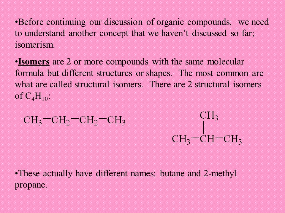 Before continuing our discussion of organic compounds, we need to understand another concept that we haven't discussed so far; isomerism. Isomers are