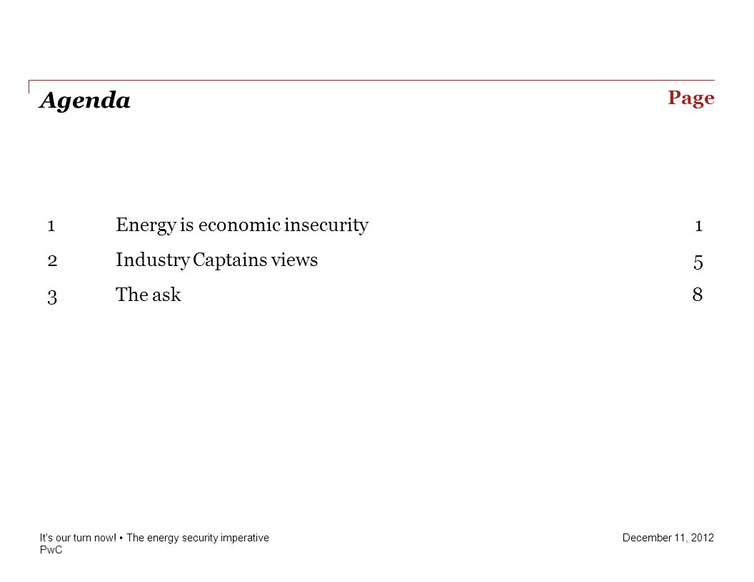 PwC December 11, 2012 Page Agenda 1 Energy is economic insecurity1 2 Industry Captains views5 3 The ask8 It s our turn now.