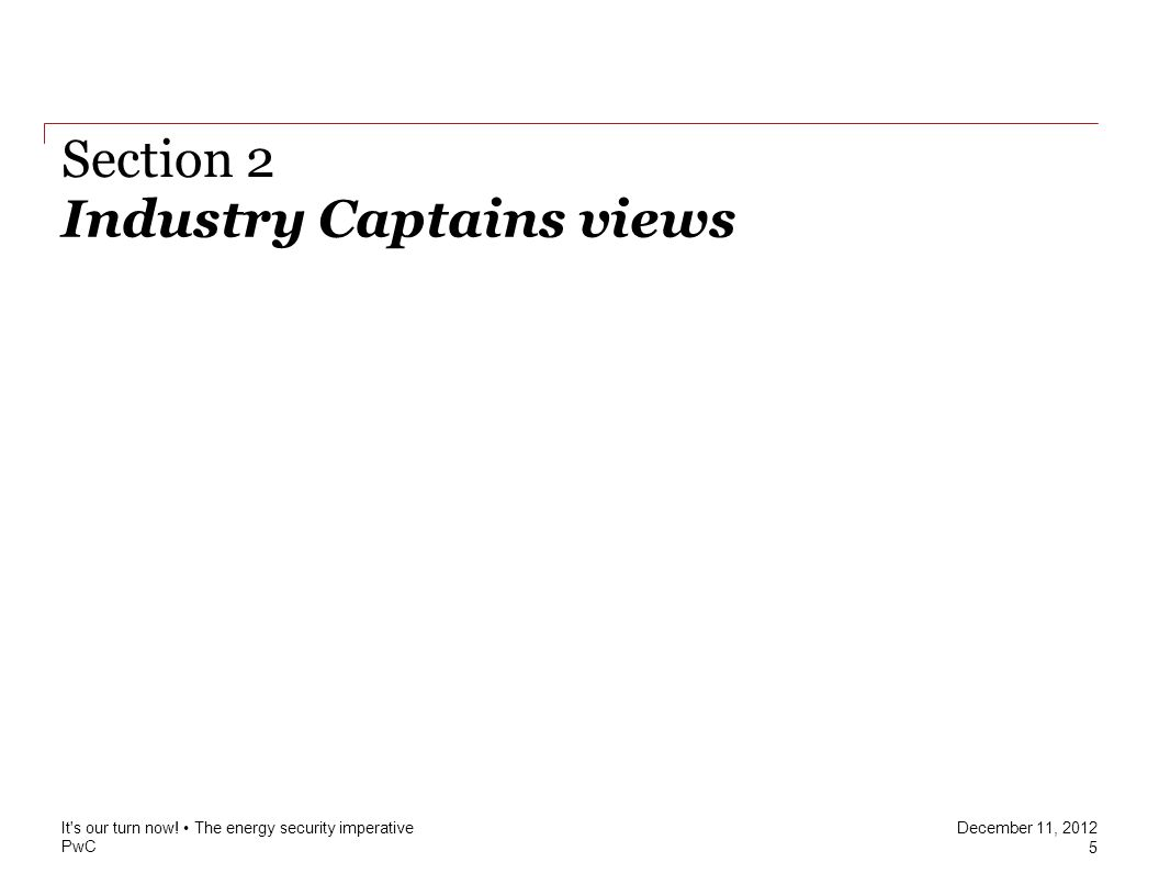 PwC December 11, 2012 Industry Captains views Section 2 It s our turn now.
